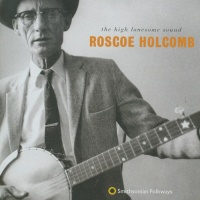 The high lonesome sound of Roscoe Holcomb